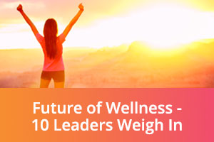 futureofwellness-10-leaders-weigh-in.jpg